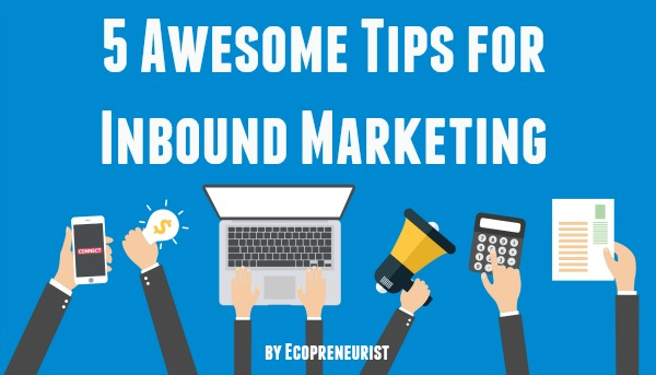 5 Awesome Tips for Inbound Marketing